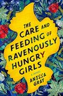 The Care and Feeding of Ravenously Hungry Girls: A Novel (Thorndike Press Large Print Basic Series)