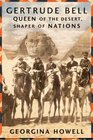 Gertrude Bell Queen of the Desert Shaper of Nations
