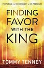 Finding Favor With the King Preparing For Your Moment in His Presence
