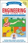 Janice VanCleave's Engineering for Every Kid Easy Activities That Make Learning Science Fun