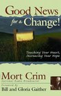 Good News for a Change!: Touching Your Heart, Increasing Your Hope