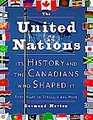 United Nations The Its History and the Canadians Who Shaped It