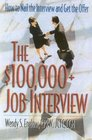 The $100,000+ Job Interview : How to Nail the Interview and Get the Offer