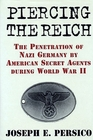 Piercing the Reich The Penetration of Nazi Germany by American Secret Agents During World War II