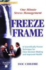 Freeze-Frame One Minute Stress Management  A Scientifically Proven Technique for Clear Decision Making and Improved Health