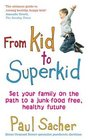 From Kid to Superkid Set Your Family on the Path to a Junk-Food Free Healthy Future