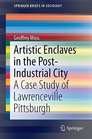 Artistic Enclaves in the Post-Industrial City A Case Study of Lawrenceville Pittsburgh
