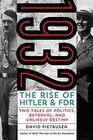 1932: The Rise of Hitler and FDRTwo Tales of Politics, Betrayal, and Unlikely Destiny