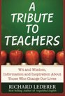 A Tribute to Teachers Wit and Wisdom Information and Inspiration About Those Who Change Our Lives