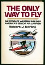 The only way to fly The story of Western Airlines America's senior air carrier