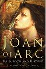 Joan of Arc Maid Myth and History