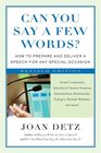 Can You Say a Few Words How to Prepare and Deliver a Speech for Any Special Occasion