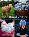 The Natural Knitter How to Choose Use and Knit Natural Fibers from Alpaca to Yak
