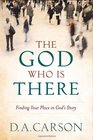 God Who Is There The Finding Your Place in God's Story