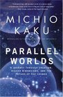 Parallel Worlds  A Journey Through Creation Higher Dimensions and the Future of the Cosmos