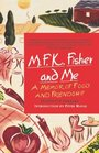 MFK Fisher and Me A Memoir of Food  Friendship