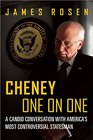 Cheney One on One A Candid Conversation with America's Most Controversial Statesman