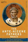 THE ANTE-NICENE FATHERS: The Writings of the Fathers Down to A.D. 325 Volume II - Fathers of the Second Century - Hermas, Tatian, Theophilus, Athenagoras, Clement of Alexandria