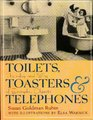 Toilets, Toasters and Telephones