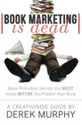 Book Marketing is Dead Book Promotion Secrets You MUST Know BEFORE You Publish