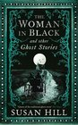 The Woman in Black and Other Ghost Stories The Collected Ghost Stories of Susan Hill