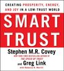Smart Trust How People Companies and Countries Are Prospering from High Trust in a Low Trust World