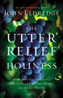 The Utter Relief of Holiness How God's Goodness Frees Us from Everything that Plagues Us