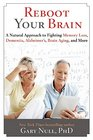 Reboot Your Brain A Natural Approach to Fighting Memory Loss Dementia Alzheimer's Brain Aging and More