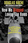 How We Stopped Loving The Bomb An insider's account of the world on the brink of banning nuclear arms
