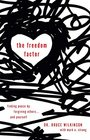 The Freedom Factor Finding Peace by Forgiving Others    and Yourself