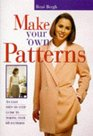 Make Your Own Patterns: An Easy Step-By-Step Guide To Making Over 60 Patterns