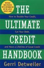 The Ultimate Credit Handbook How to Double Your Credit Cut Your Debt and Have a Lifetime of Great Credit 1997 Editon