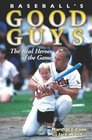 Baseball's Good Guys: The Real Heroes of the Game