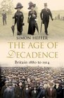 The Age of Decadence Britain 1880 to 1914