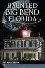 Haunted Big Bend Florida