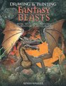 Drawing and Painting Fantasy Beasts Bring to Life the Creatures and Monsters of Other Realms