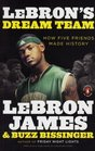 LeBron's Dream Team How Five Friends Made History