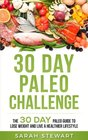 30 Day Paleo Challenge The 30 Day Paleo Guide to Lose Weight and Live a Healthier Lifestyle