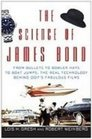 The Science of James Bond From Bullets to Bowler Hats to Boat Jumps the Real Technology Behind 007's Fabulous Films