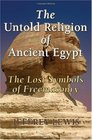 The Untold Religion of Ancient Egypt - Sub Title The Lost Symbols of Freemasonry