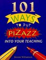 101 Ways to Put Pizazz into Your Teaching