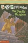 The Deadly Dungeon (A to Z Mysteries, Bk 4)