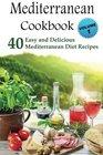 Mediterranean Cookbook 40 Easy and Delicious Mediterranean Diet Recipes