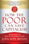 How the Poor Can Save Capitalism Rebuilding the Path to the Middle Class