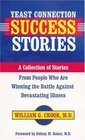 Yeast Connection Success Stories A Collection of Stories from People Who Are Winning the Battle Against Devastating Illness