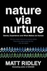 Nature Via Nurture Genes Experience and What Makes Us Human