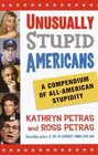 Unusually Stupid Americans : A Compendium of All-American Stupidity