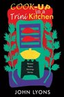 Cookup in a Trini Kitchen Recipes Poetry Paintings Stories