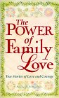 The Power of Family Love  True Stories of Love and Courage