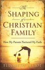 The Shaping of a Christian Family How My Parents Nurtured My Faith